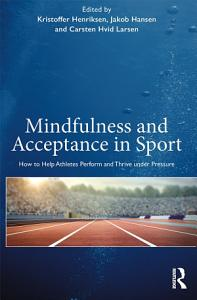 Ny bok 2019: Mindfulness and Acceptance in Sport: How to Help Athletes Perform and Thrive under Pressure